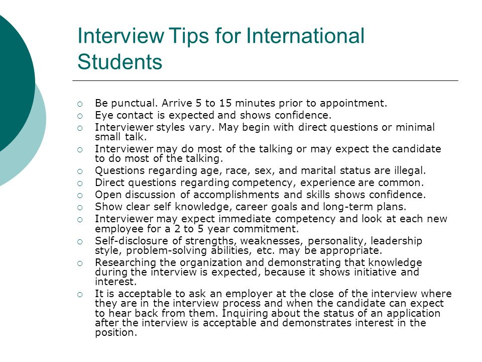 Interview Tips for International Students  Be punctual. Arrive 5 to 15 minutes prior to appointment.  Eye contact is expected and shows confidence.