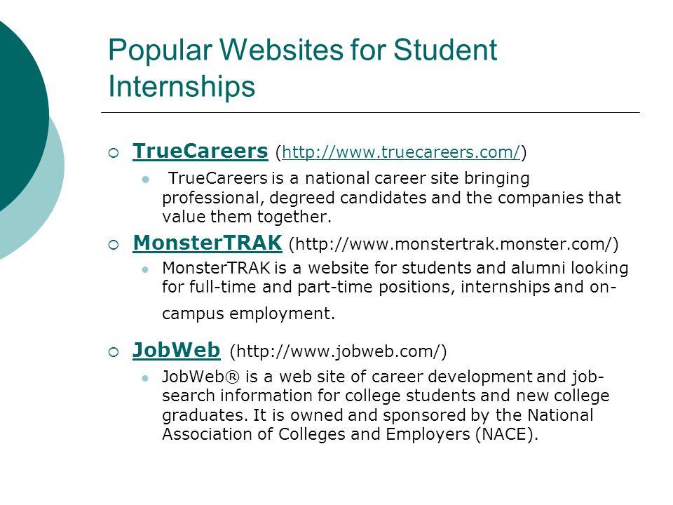 Popular Websites for Student Internships  TrueCareers (http://www.truecareers.com/) TrueCareershttp://www.truecareers.com/ TrueCareers is a national