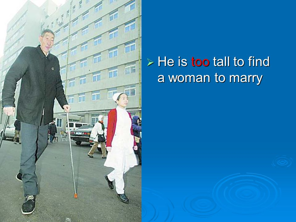  He is too tall to find a woman to marry