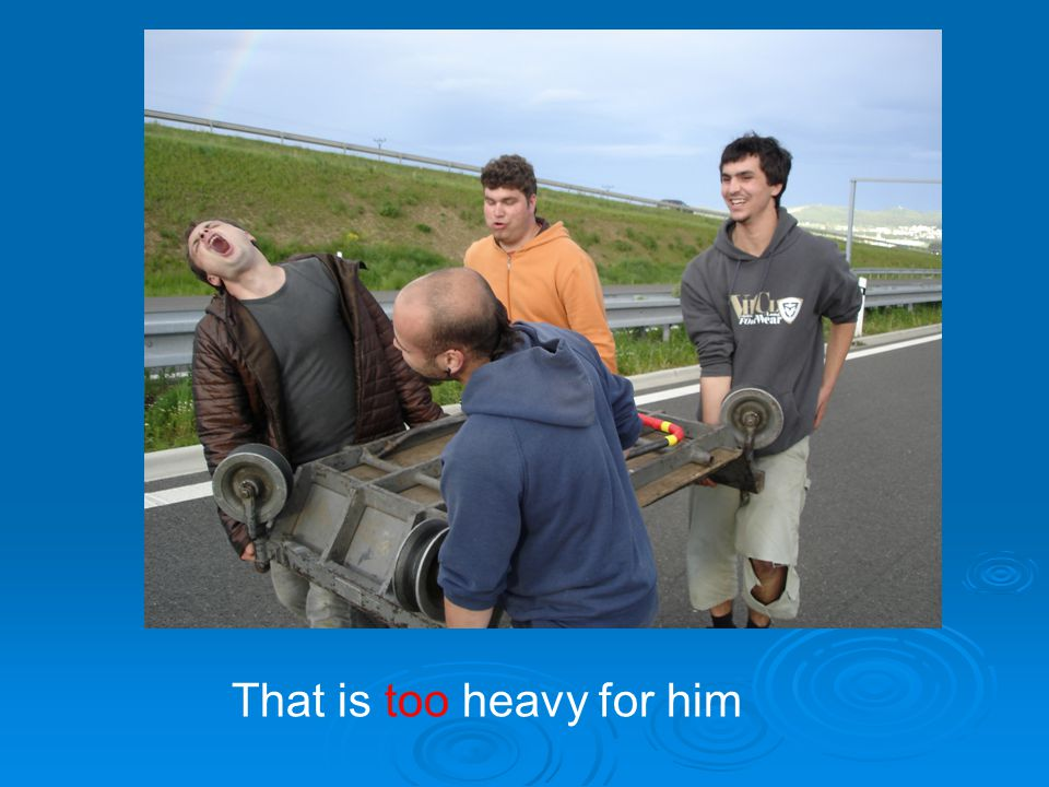 That is too heavy for him