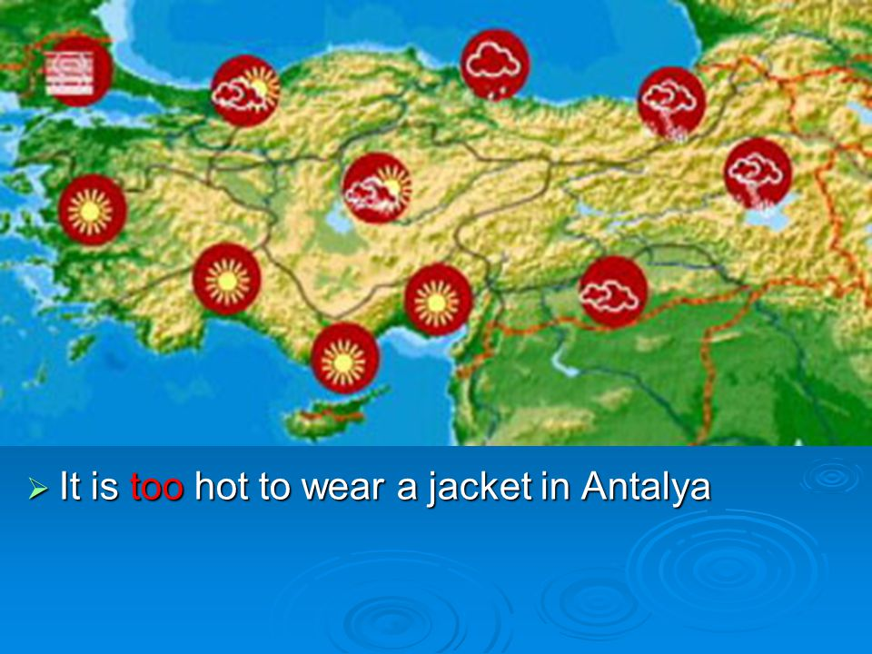  It is too hot to wear a jacket in Antalya
