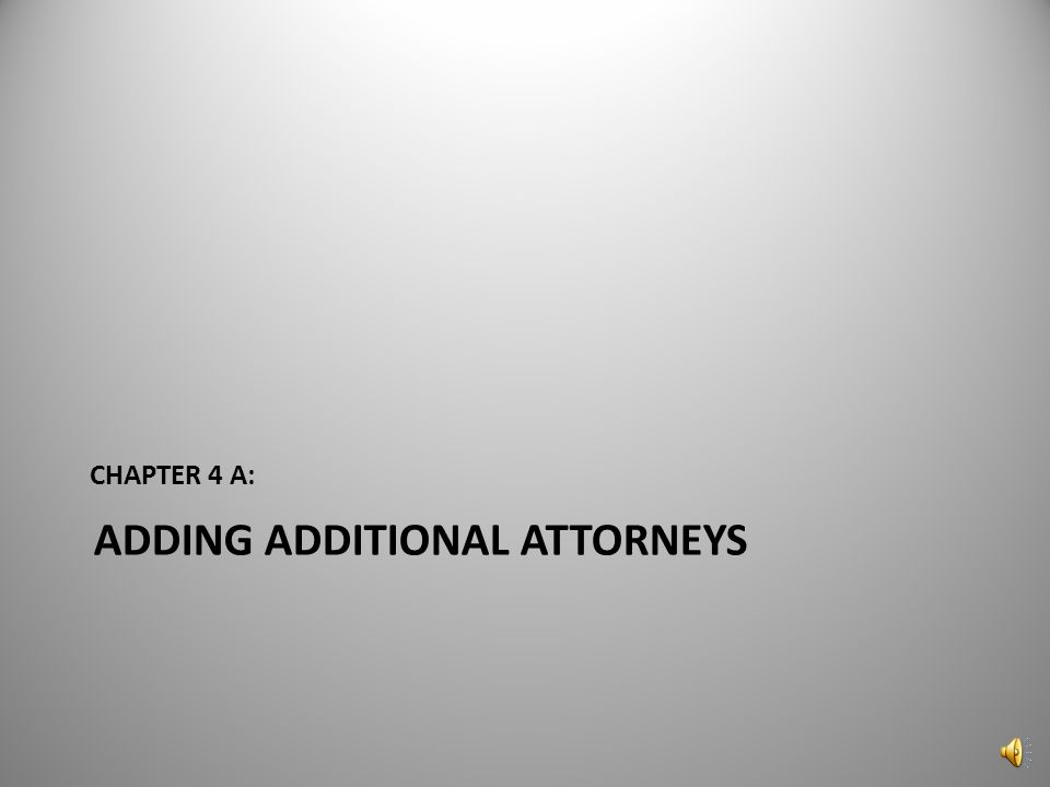 ADDING ADDITIONAL ATTORNEYS CHAPTER 4 A: