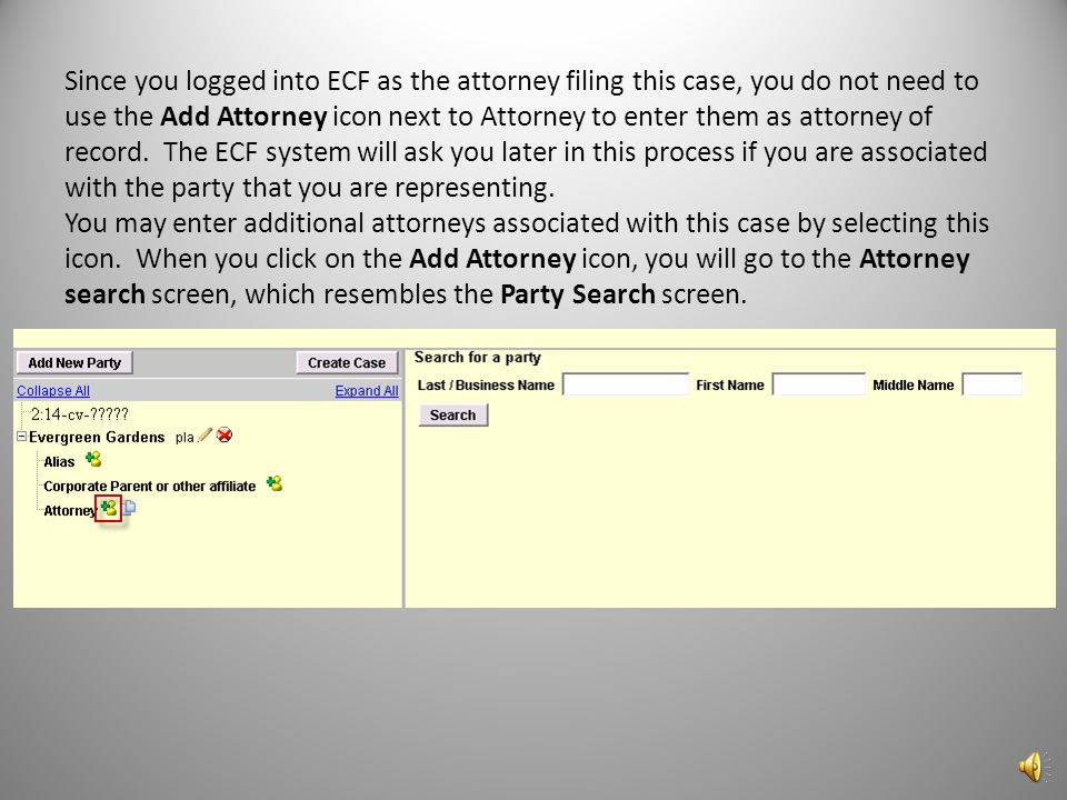 Since you logged into ECF as the attorney filing this case, you do not need to use the Add Attorney icon next to Attorney to enter them as attorney of record.