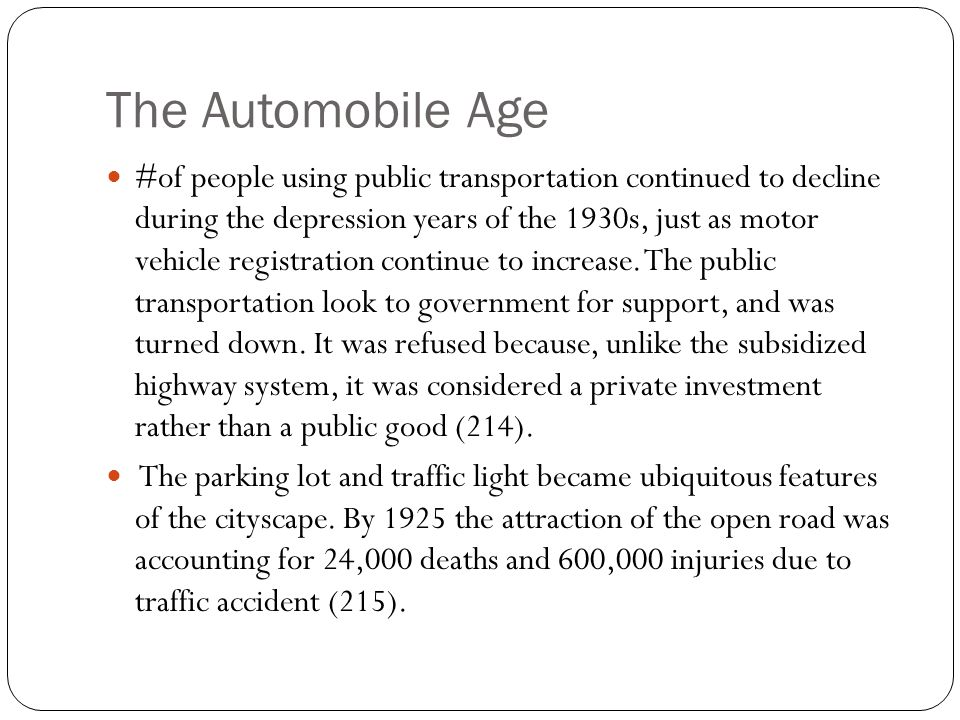 The Automobile Age #of people using public transportation continued to decline during the depression years of the 1930s, just as motor vehicle registr