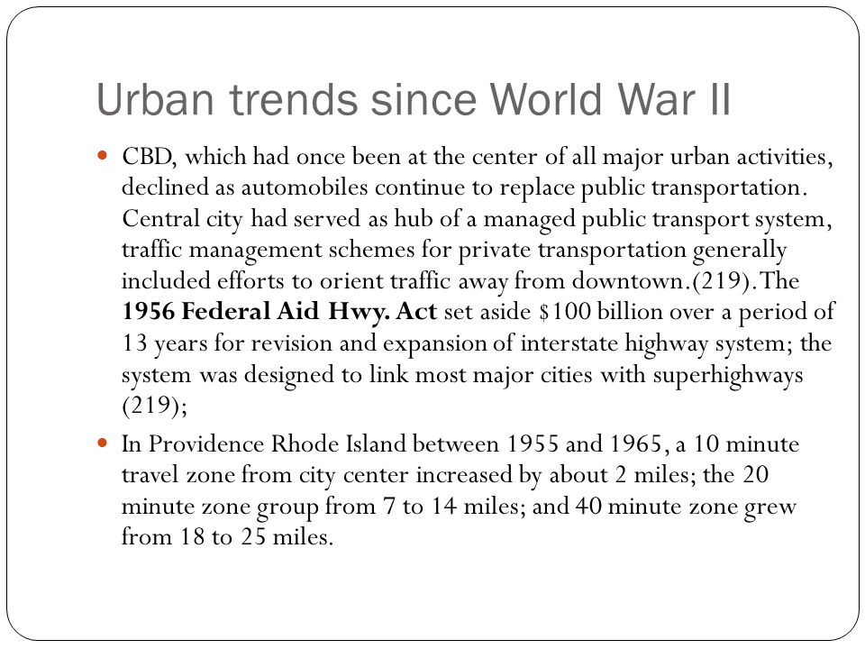 Urban trends since World War II CBD, which had once been at the center of all major urban activities, declined as automobiles continue to replace publ