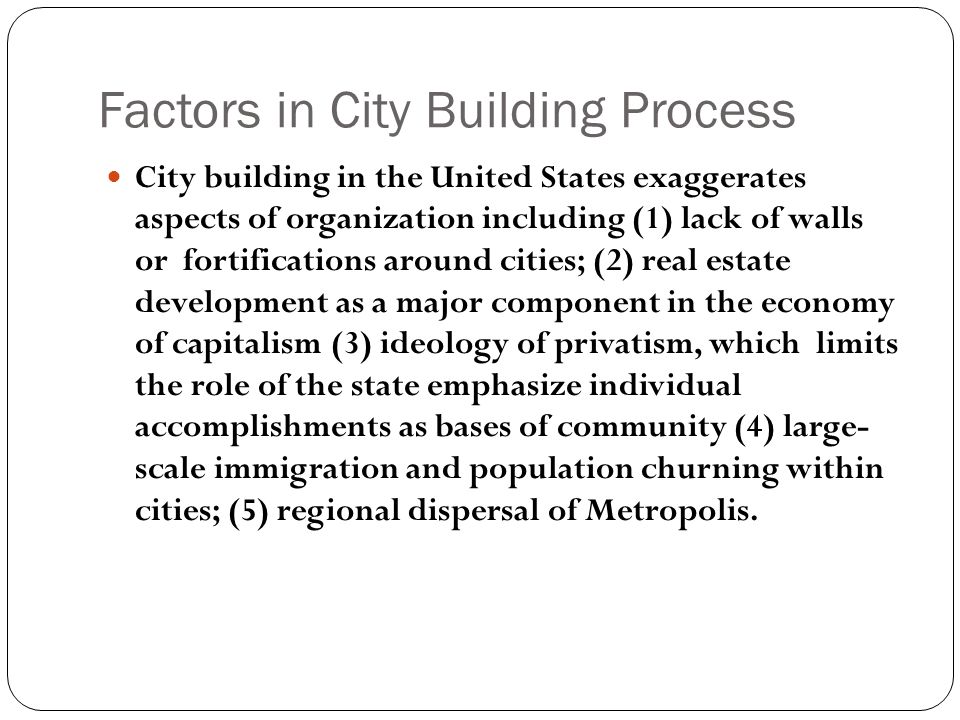 Factors in City Building Process City building in the United States exaggerates aspects of organization including (1) lack of walls or fortifications