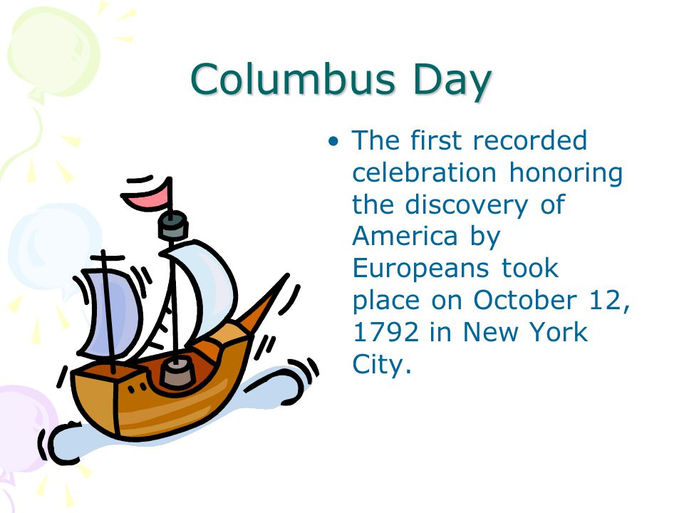 Columbus Day The first recorded celebration honoring the discovery of America by Europeans took place on October 12, 1792 in New York City.