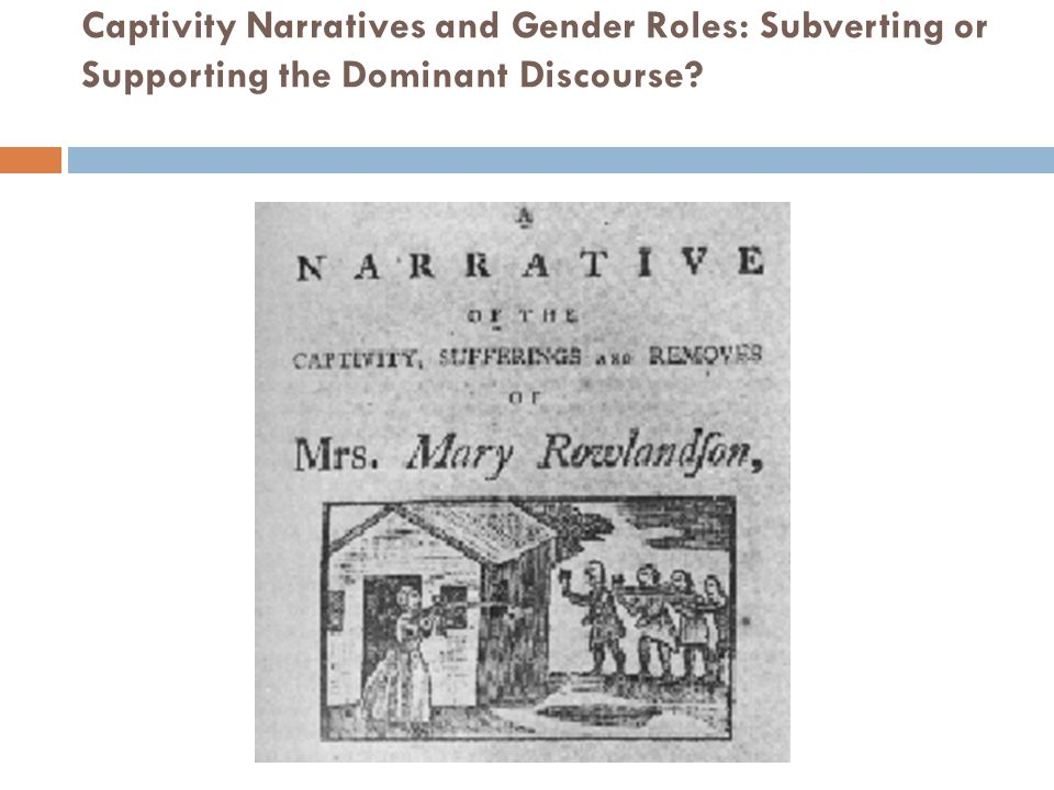 Captivity Narratives and Gender Roles: Subverting or Supporting the Dominant Discourse?