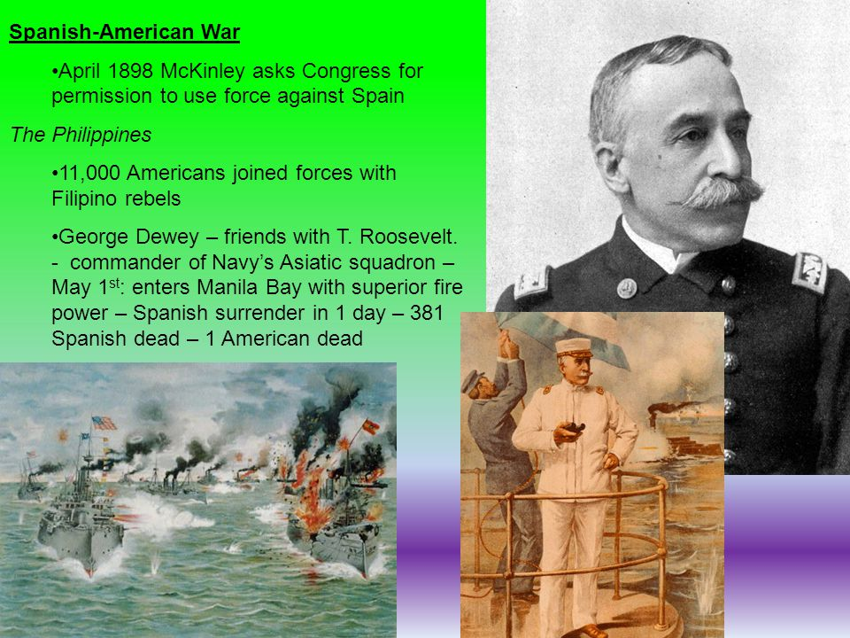 Spanish-American War April 1898 McKinley asks Congress for permission to use force against Spain The Philippines 11,000 Americans joined forces with F