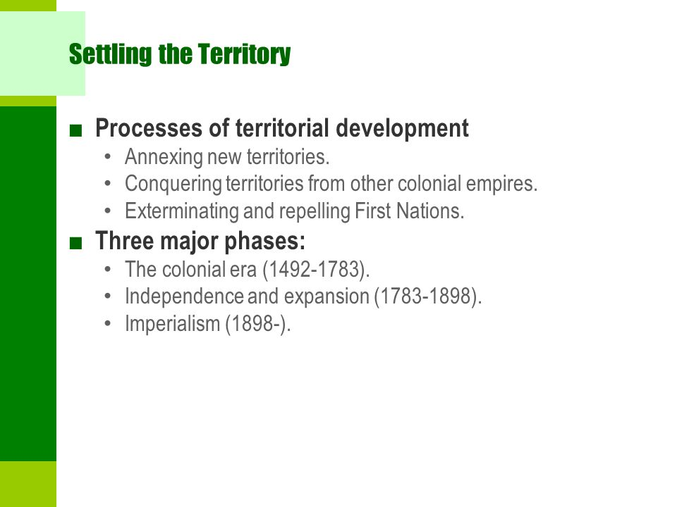 Settling the Territory ■ Processes of territorial development Annexing new territories.