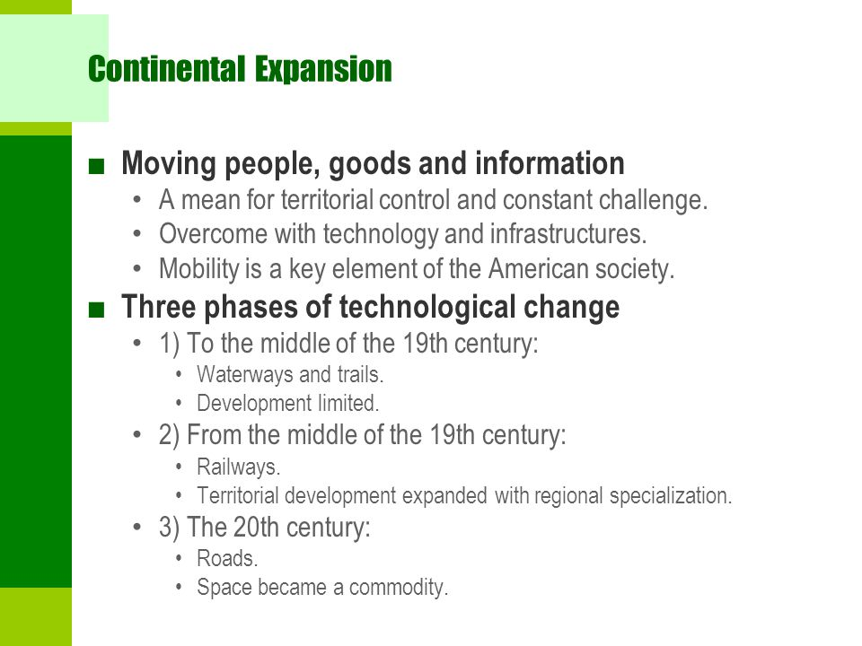 Continental Expansion ■ Moving people, goods and information A mean for territorial control and constant challenge.