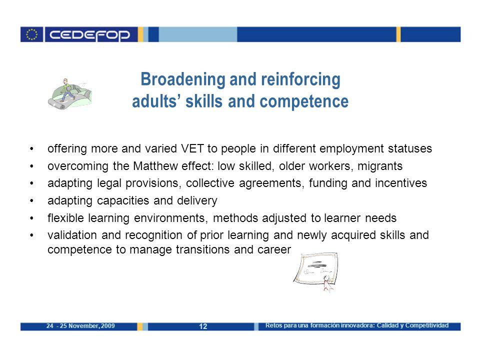 12 24 - 25 November, 2009 Retos para una formación innovadora: Calidad y Competitividad Broadening and reinforcing adults' skills and competence offer