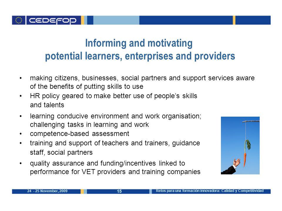 15 24 - 25 November, 2009 Retos para una formación innovadora: Calidad y Competitividad Informing and motivating potential learners, enterprises and p