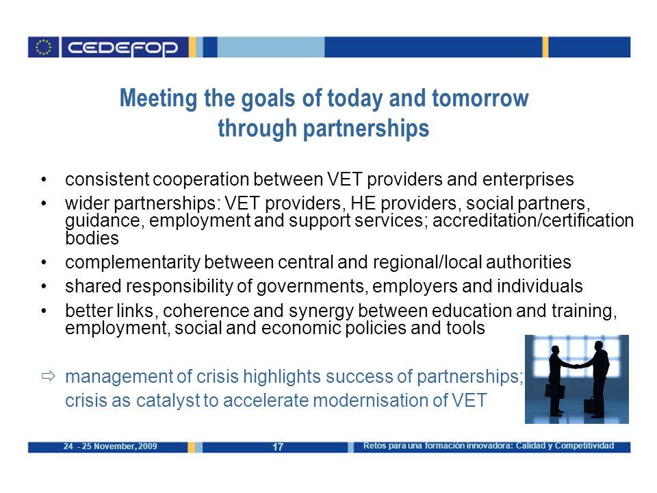 17 24 - 25 November, 2009 Retos para una formación innovadora: Calidad y Competitividad Meeting the goals of today and tomorrow through partnerships c