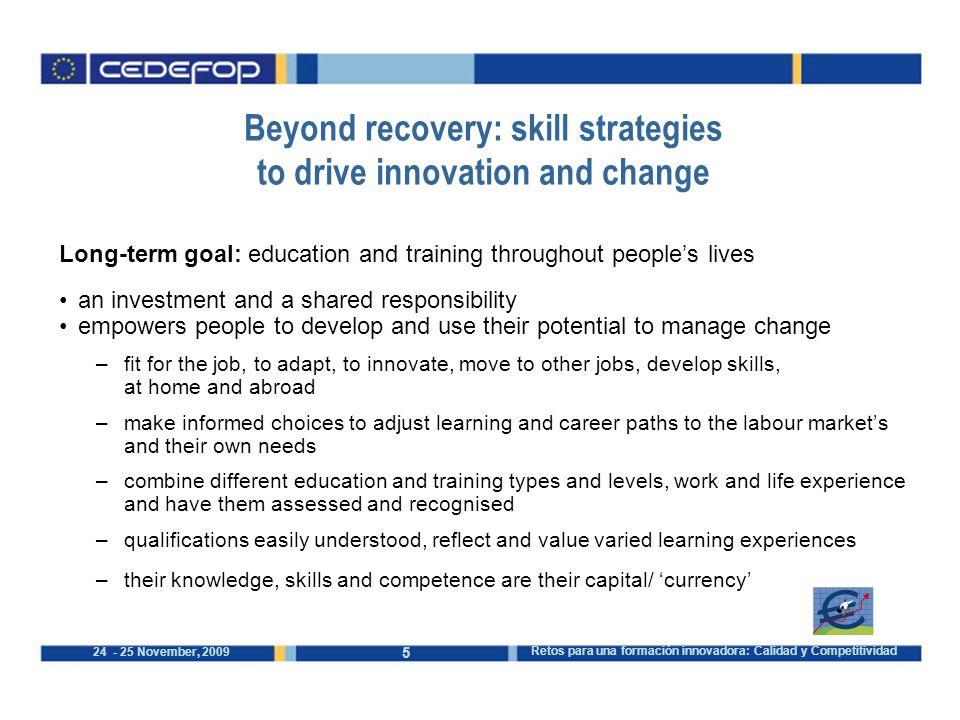 5 24 - 25 November, 2009 Retos para una formación innovadora: Calidad y Competitividad Beyond recovery: skill strategies to drive innovation and chang