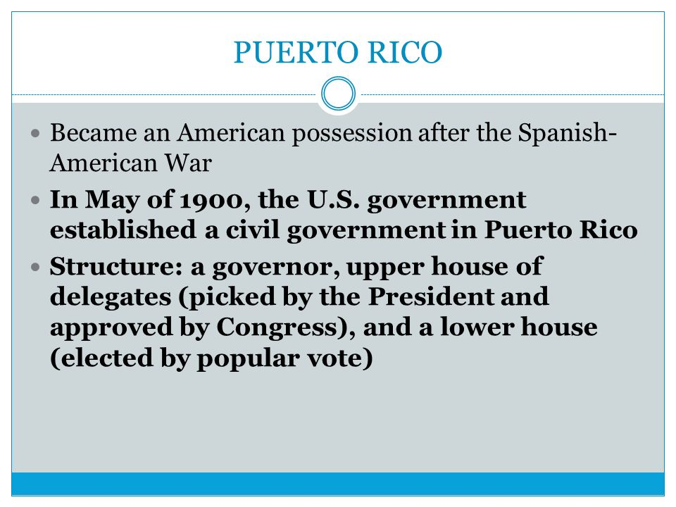 PUERTO RICO Became an American possession after the Spanish- American War In May of 1900, the U.S. government established a civil government in Puerto