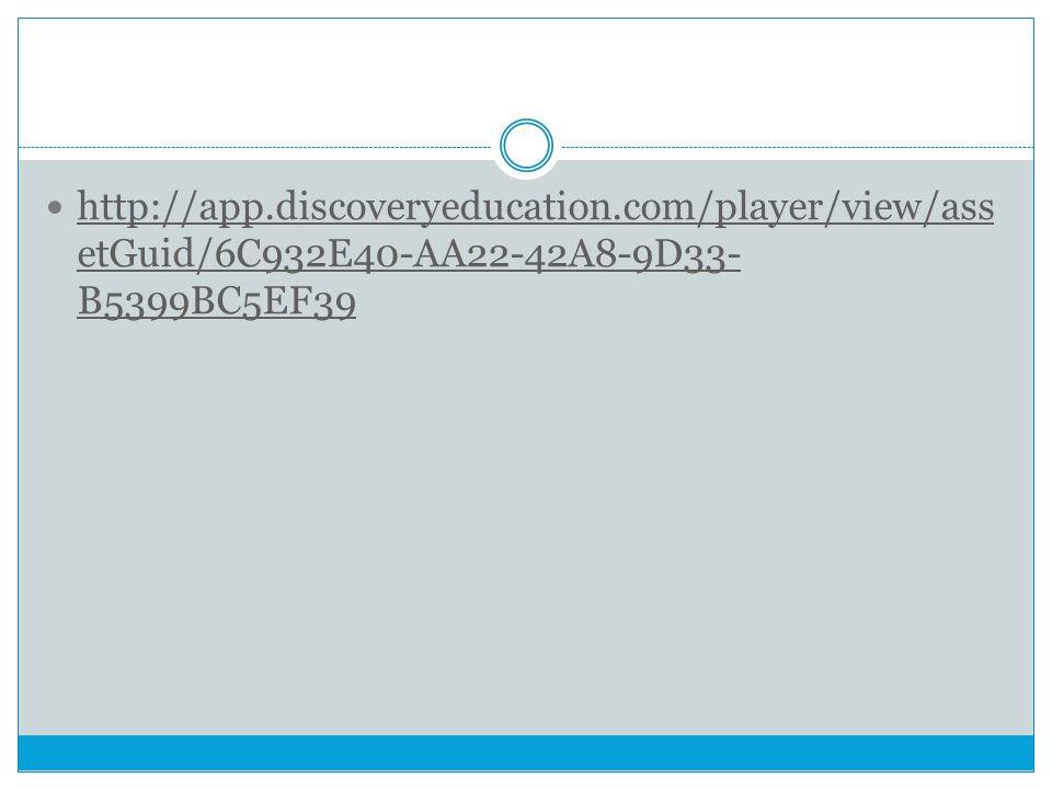 http://app.discoveryeducation.com/player/view/ass etGuid/6C932E40-AA22-42A8-9D33- B5399BC5EF39 http://app.discoveryeducation.com/player/view/ass etGui