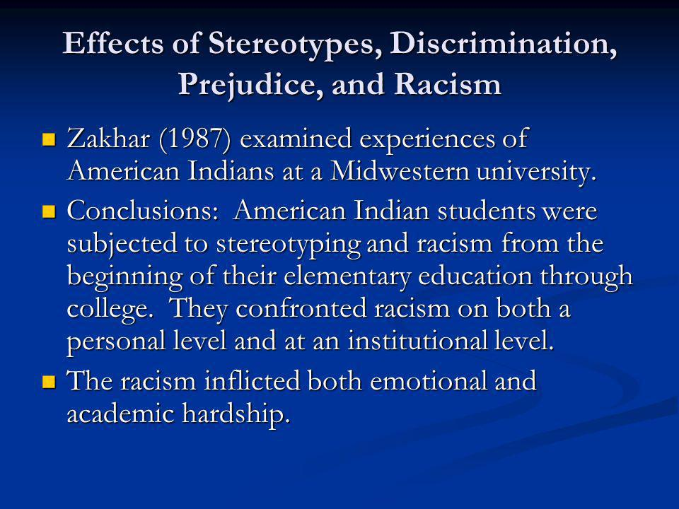 Effects of Stereotypes, Discrimination, Prejudice, and Racism Zakhar (1987) examined experiences of American Indians at a Midwestern university.