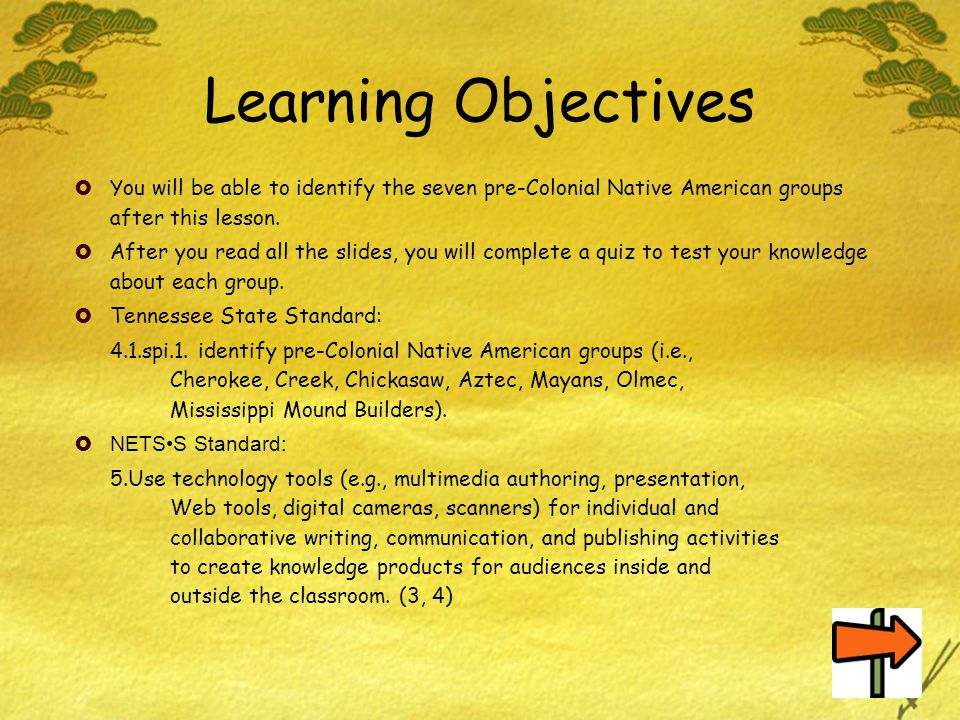 Learning Objectives  You will be able to identify the seven pre-Colonial Native American groups after this lesson.  After you read all the slides, y