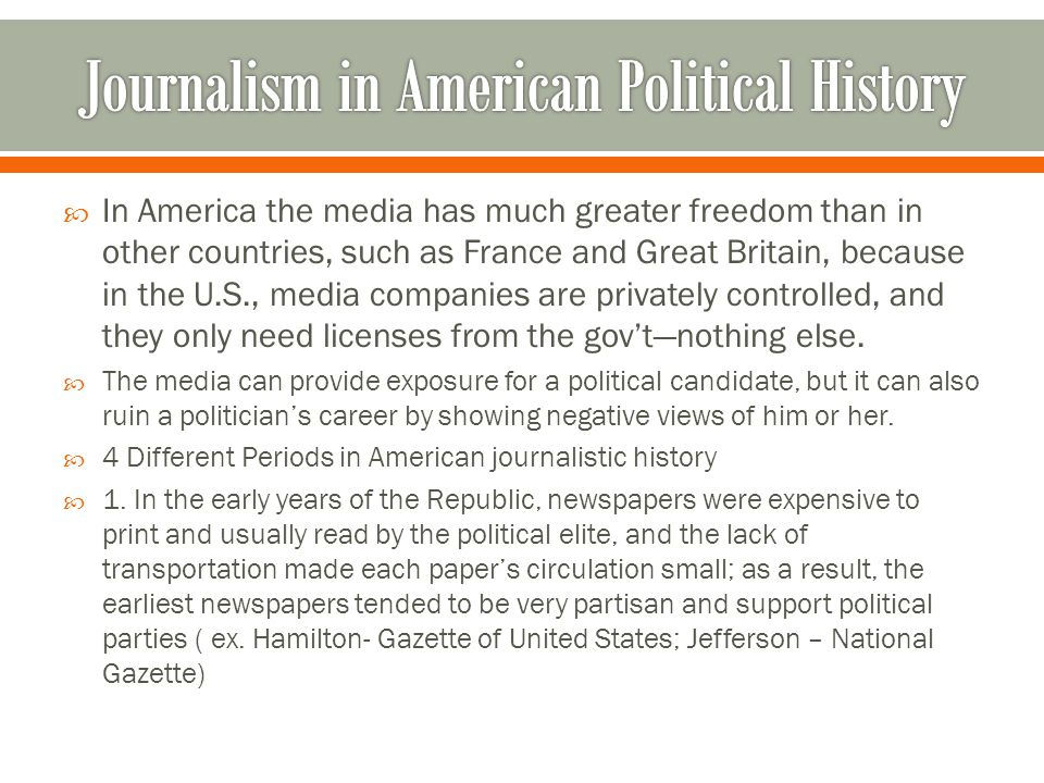  In America the media has much greater freedom than in other countries, such as France and Great Britain, because in the U.S., media companies are privately controlled, and they only need licenses from the gov't—nothing else.