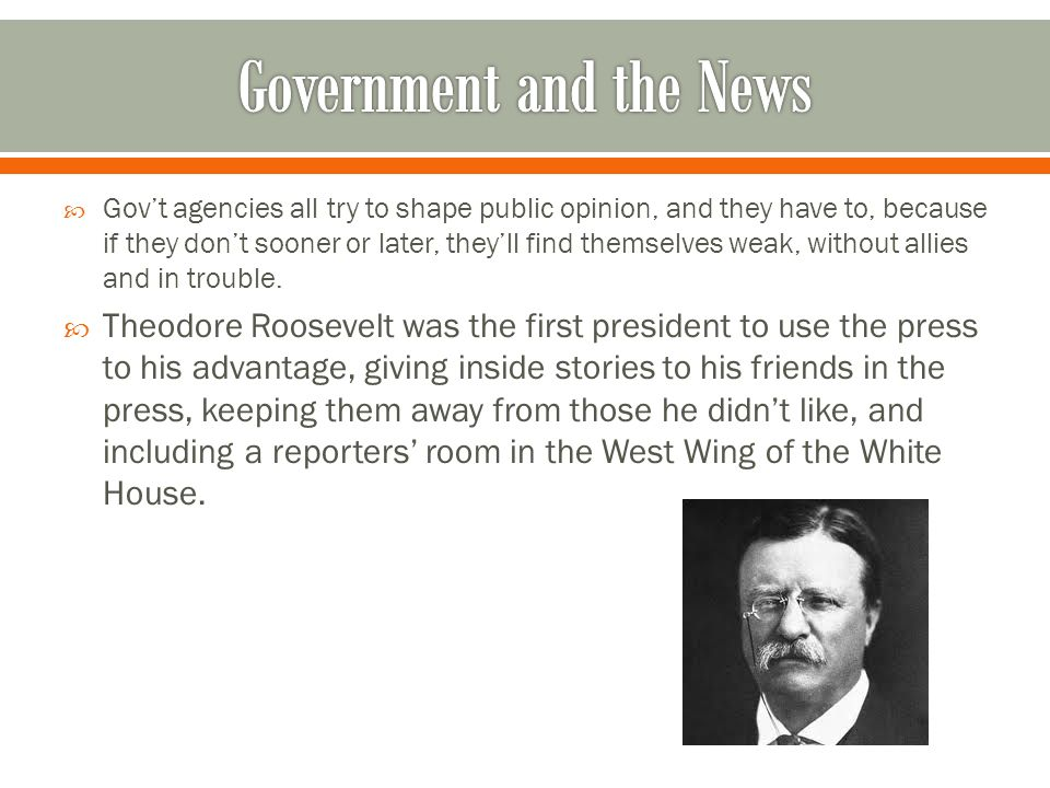  Gov't agencies all try to shape public opinion, and they have to, because if they don't sooner or later, they'll find themselves weak, without allies and in trouble.