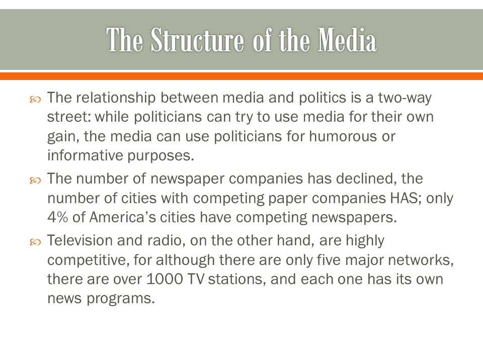  The relationship between media and politics is a two-way street: while politicians can try to use media for their own gain, the media can use politicians for humorous or informative purposes.