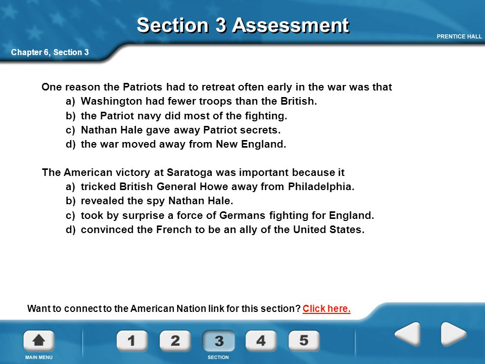 Chapter 6, Section 3 Section 3 Assessment One reason the Patriots had to retreat often early in the war was that a) Washington had fewer troops than t
