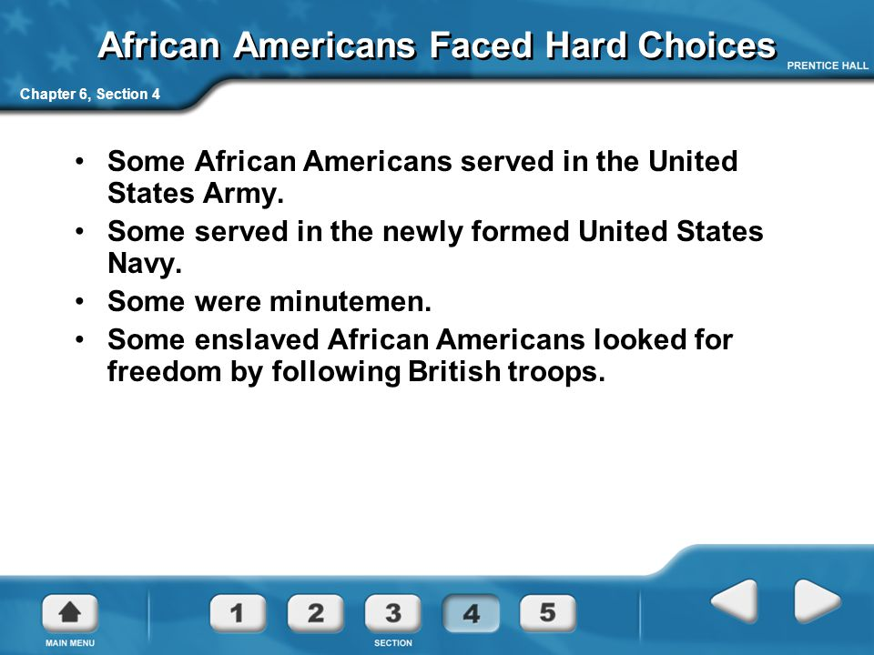 Chapter 6, Section 4 African Americans Faced Hard Choices Some African Americans served in the United States Army. Some served in the newly formed Uni