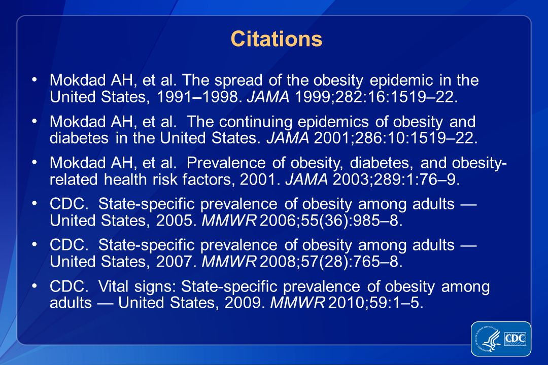 Citations Mokdad AH, et al. The spread of the obesity epidemic in the United States, 1991–1998.