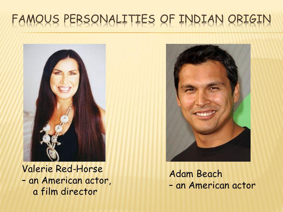 Valerie Red-Horse – an American actor, a film director Adam Beach – an American actor