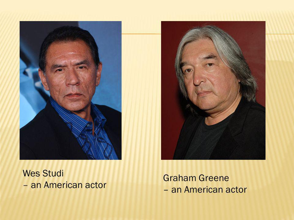 Wes Studi – an American actor Graham Greene – an American actor