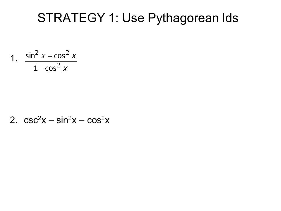 STRATEGY 1: Use Pythagorean Ids 1. 2.csc 2 x – sin 2 x – cos 2 x