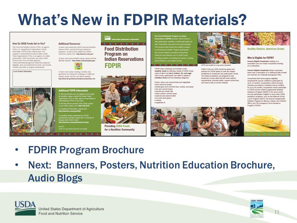 What's New in FDPIR Materials? FDPIR Program Brochure Next: Banners, Posters, Nutrition Education Brochure, Audio Blogs 11