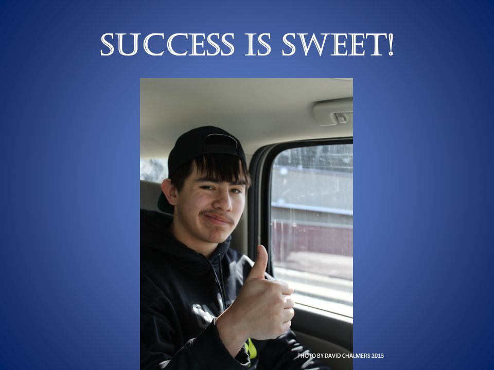 SUCCESS IS SWEET! PHOTO BY DAVID CHALMERS 2013