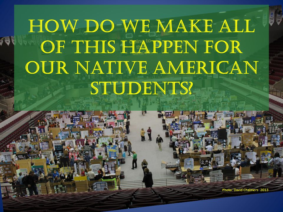 How do we make all of this happen for our native American students? Photo: David Chalmers 2013