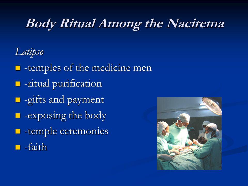 Body Ritual Among the Nacirema Latipso -temples of the medicine men -temples of the medicine men -ritual purification -ritual purification -gifts and