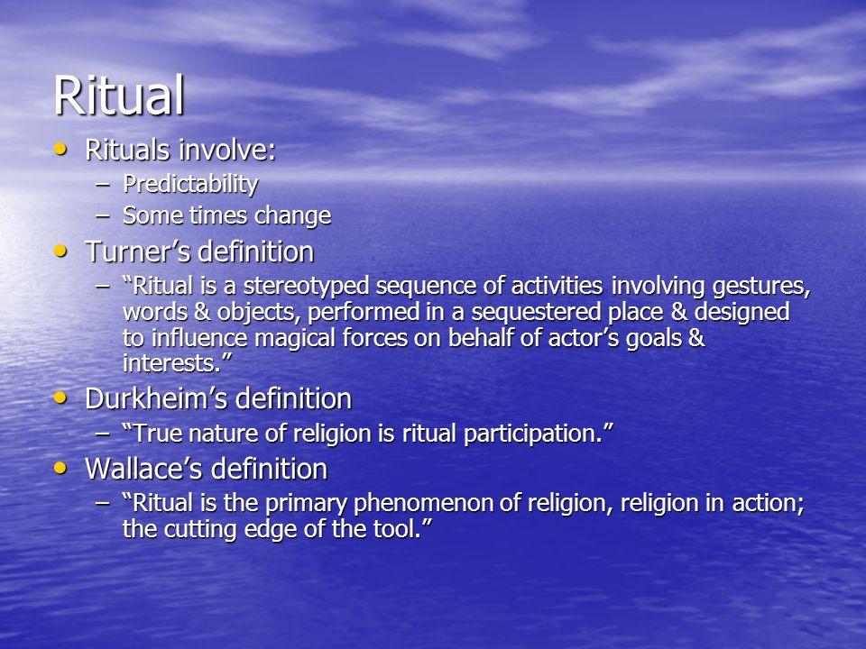 """Ritual Rituals involve: Rituals involve: –Predictability –Some times change Turner's definition Turner's definition –""""Ritual is a stereotyped sequence"""