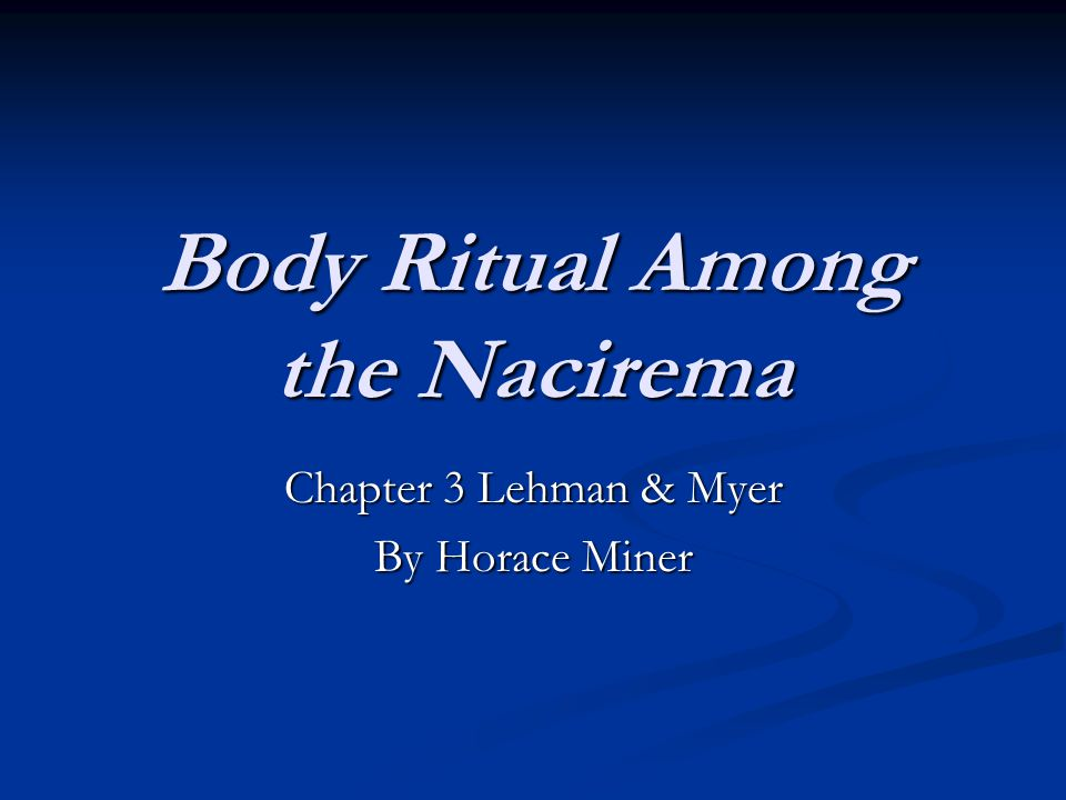 Body Ritual Among the Nacirema Chapter 3 Lehman & Myer By Horace Miner