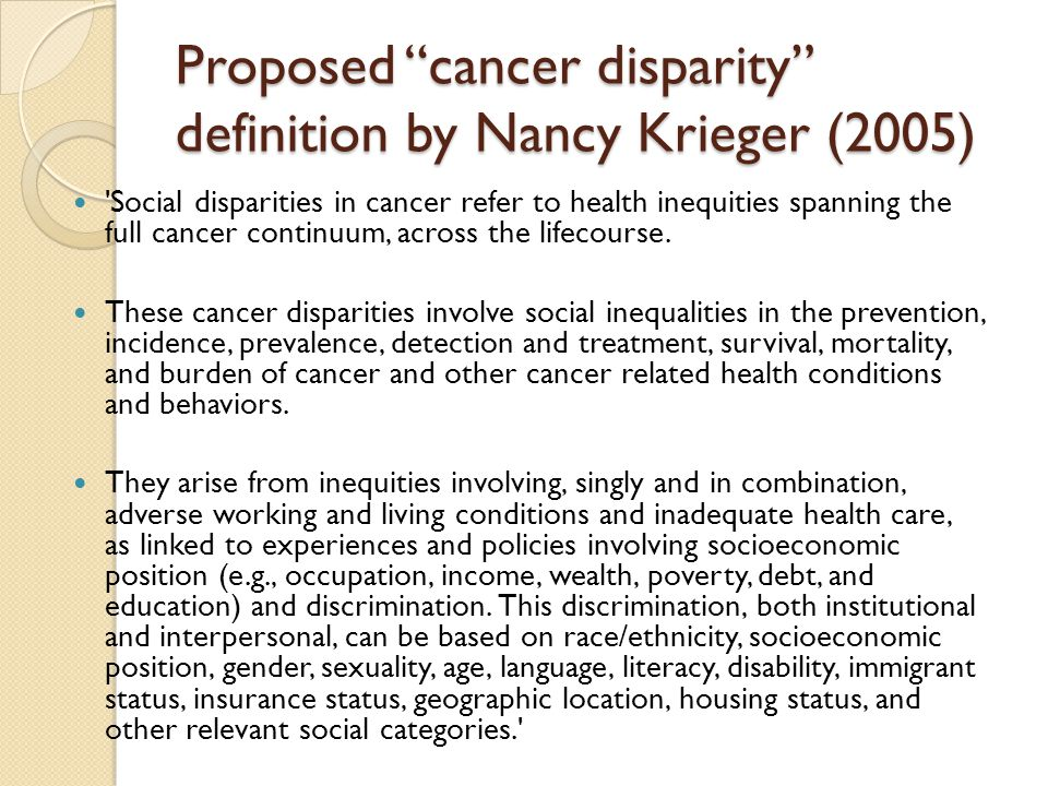 """Proposed """"cancer disparity"""" definition by Nancy Krieger (2005) 'Social disparities in cancer refer to health inequities spanning the full cancer conti"""