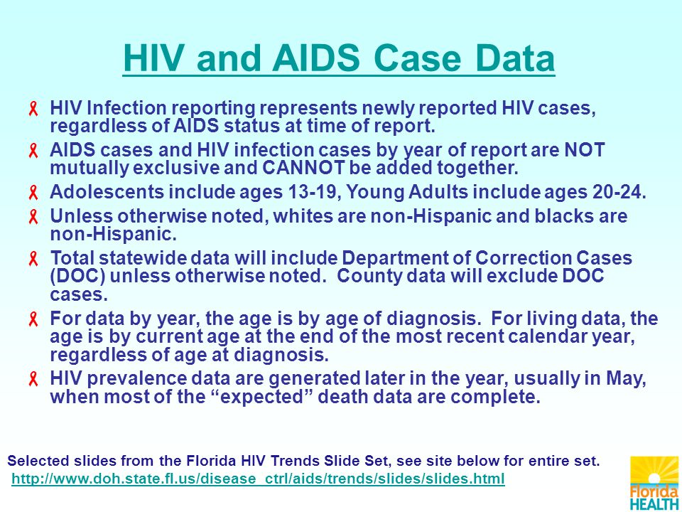 HIV and AIDS Case Data  HIV Infection reporting represents newly reported HIV cases, regardless of AIDS status at time of report.