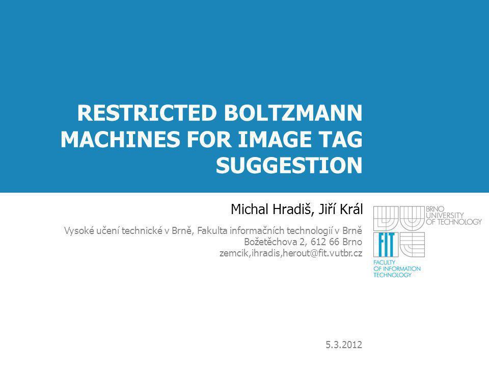 RESTRICTED BOLTZMANN MACHINES FOR IMAGE TAG SUGGESTION Michal Hradiš, Jiří Král Vysoké učení technické v Brně, Fakulta informačních technologií v Brně
