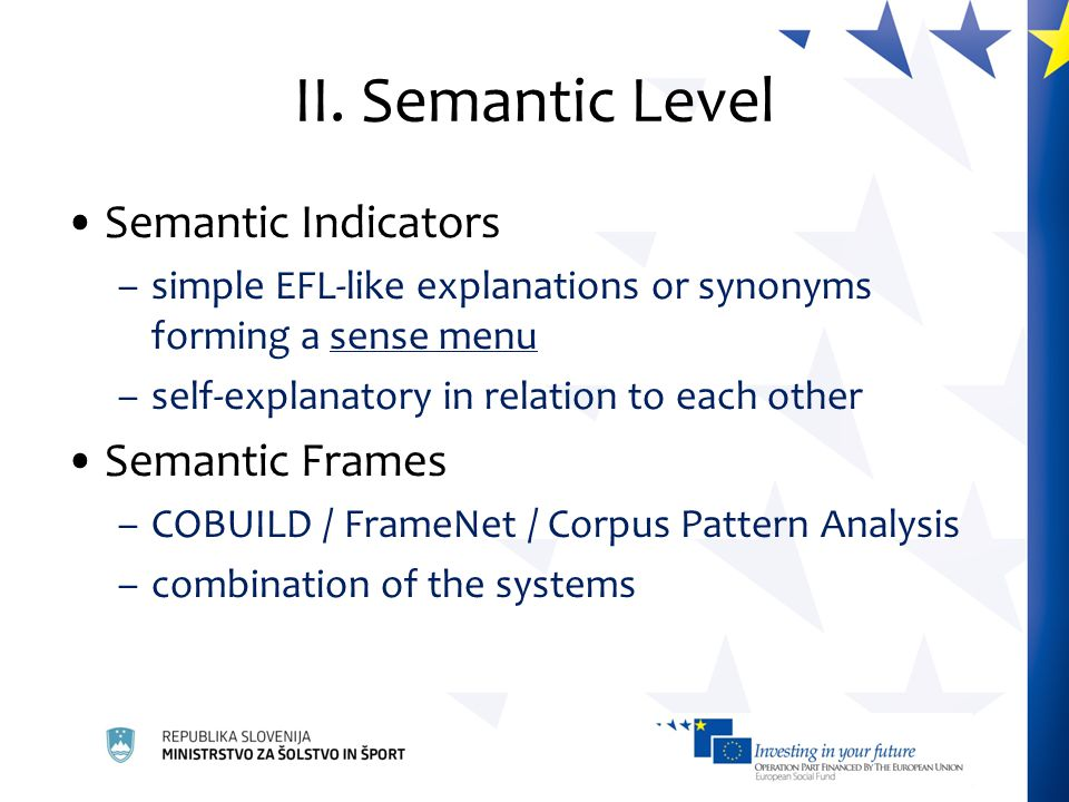 II. Semantic Level Semantic Indicators –simple EFL-like explanations or synonyms forming a sense menu –self-explanatory in relation to each other Sema