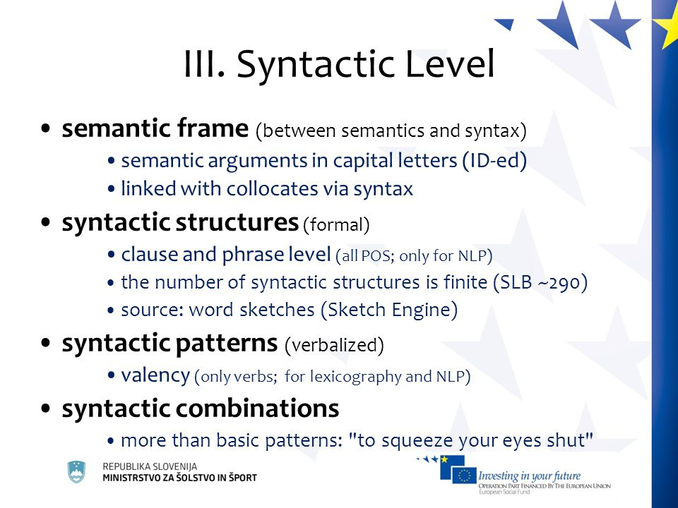 III. Syntactic Level semantic frame (between semantics and syntax) semantic arguments in capital letters (ID-ed) linked with collocates via syntax syn