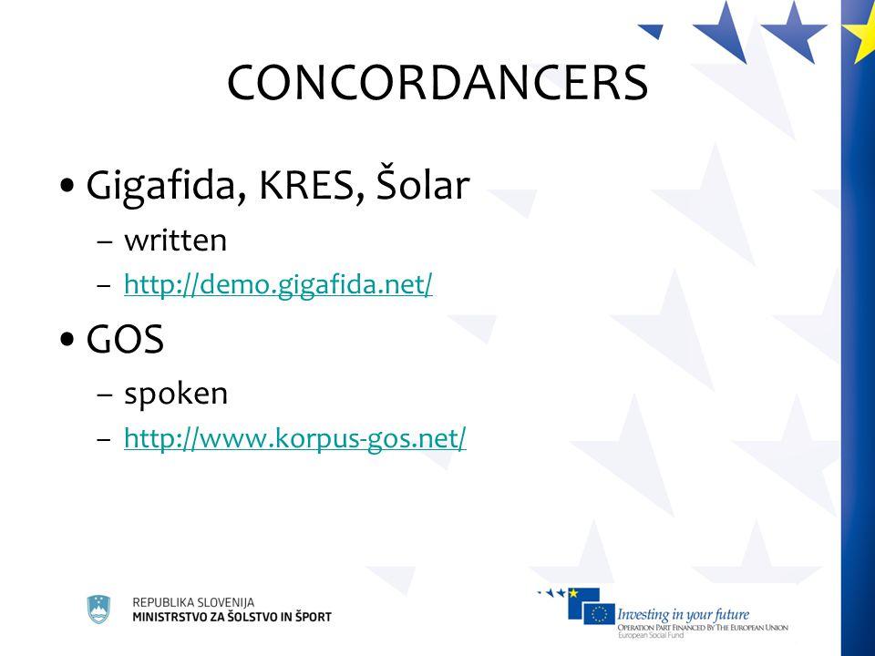 CONCORDANCERS Gigafida, KRES, Šolar –written –http://demo.gigafida.net/http://demo.gigafida.net/ GOS –spoken –http://www.korpus-gos.net/http://www.kor