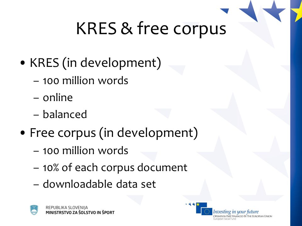 KRES & free corpus KRES (in development) –100 million words –online –balanced Free corpus (in development) –100 million words –10% of each corpus document –downloadable data set