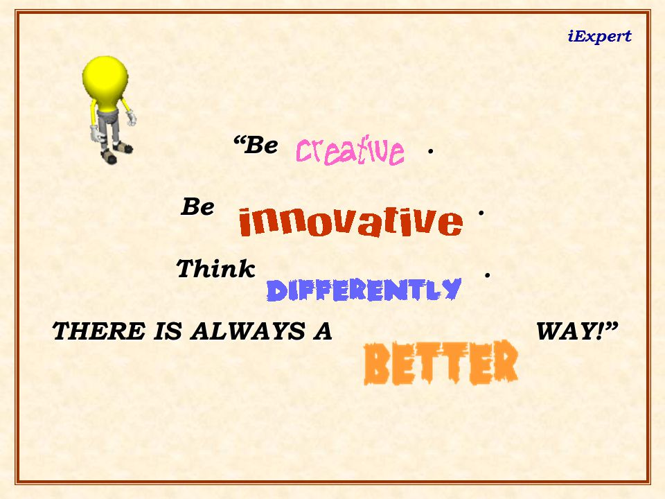 """iExpert """"Be. Be. Think. THERE IS ALWAYS A WAY!"""""""