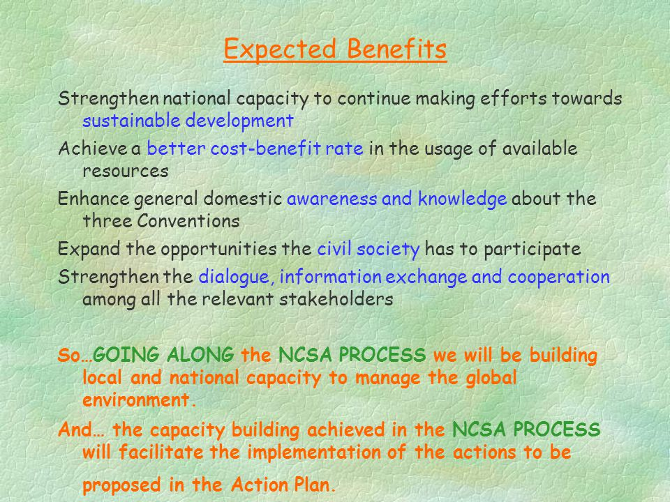 Expected Benefits Strengthen national capacity to continue making efforts towards sustainable development Achieve a better cost-benefit rate in the us