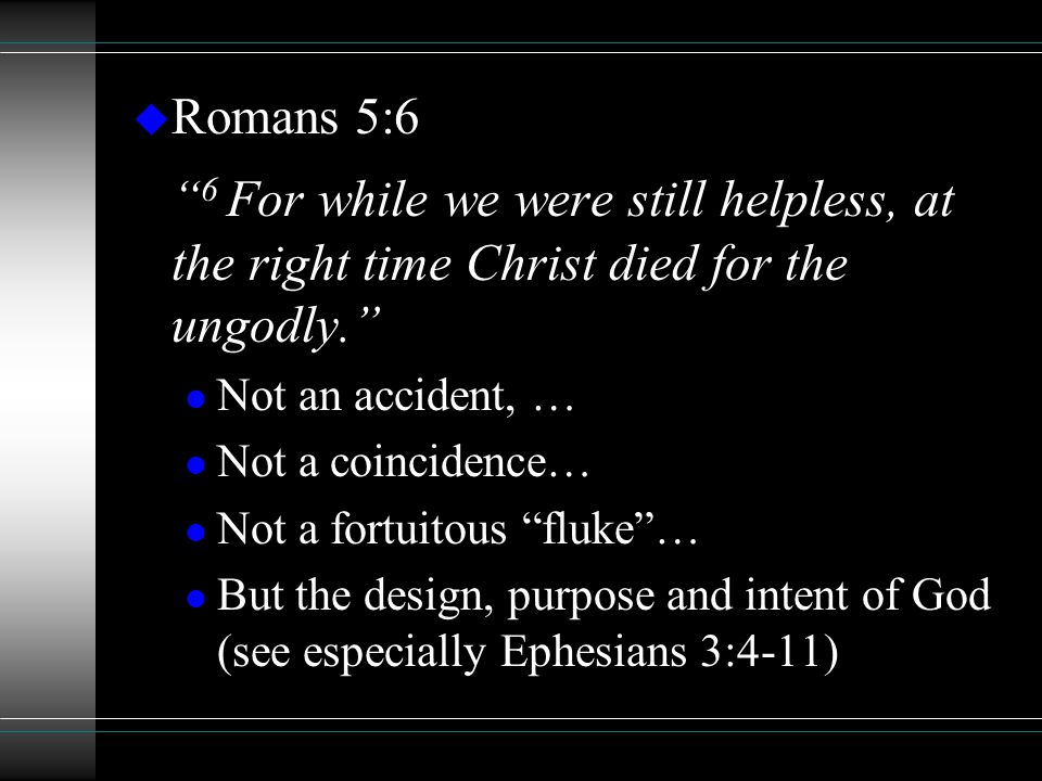 "u Romans 5:6 "" 6 For while we were still helpless, at the right time Christ died for the ungodly."" l Not an accident, … l Not a coincidence… l Not a f"