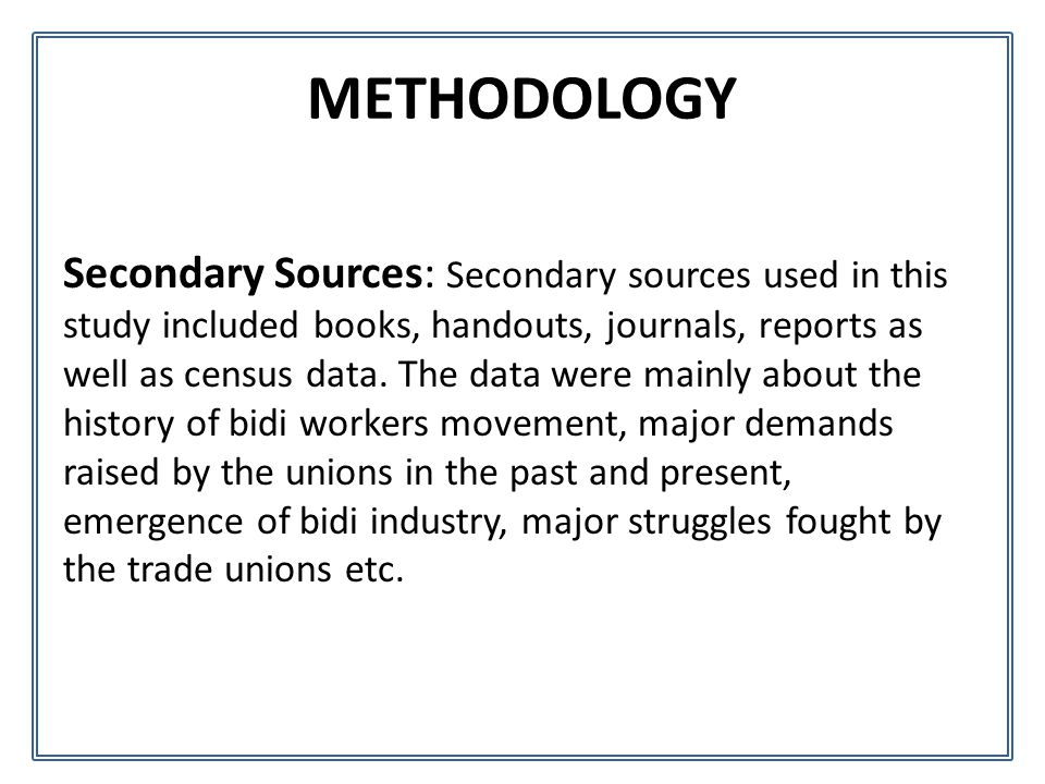 METHODOLOGY Secondary Sources: Secondary sources used in this study included books, handouts, journals, reports as well as census data.