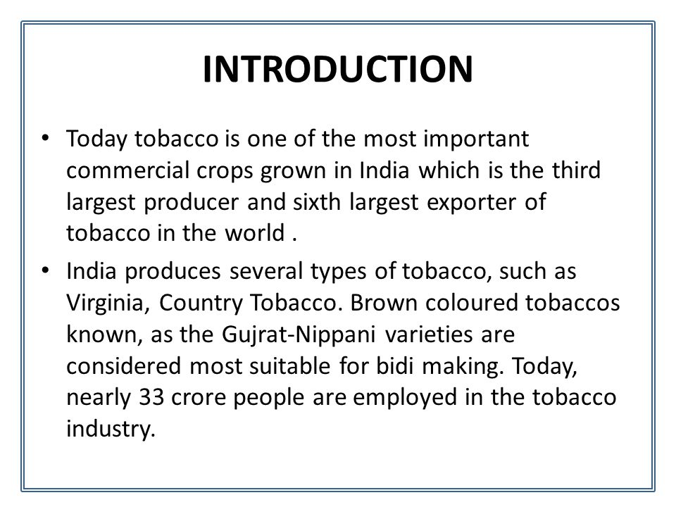 INTRODUCTION Today tobacco is one of the most important commercial crops grown in India which is the third largest producer and sixth largest exporter of tobacco in the world.